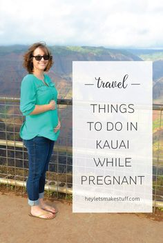 Taking a trip to Kauai while pregnant? Zip lines, scuba diving, and boat tours are off the list—but here are bunch of other fun things to do during your visit to the Garden Isle, including Waimea Canyon, kayaking the Wailua River, and visiting Ke'e Beach for the most beautiful sunset in the world.