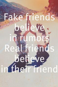 Fake friends BELIEVE IN RUMORS.  ♥REAL FRIENDS believe their friend.♥