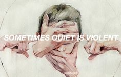 sometimes quiet is violent