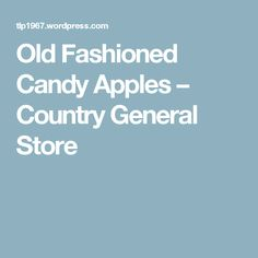 Old Fashioned Candy Apples – Country General Store