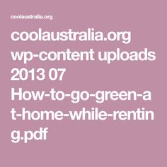 coolaustralia.org wp-content uploads 2013 07 How-to-go-green-at-home-while-renting.pdf