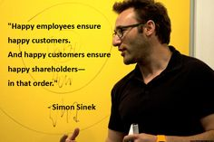 """""""Happy employees ensure happy customers. And happy customers ensure happy shareholders—in that order."""""""