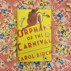 Get your popcorn ready for this historical trip into the world of circus freaks in ORPHANS OF THE CARNIVAL by Carol Birch