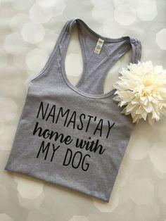 NAMAST'AY Home with my dog shirt, Namaste home with my dog tank, Dog Mom Tank, Fur Mama shirt, I love my dog, Dog Mama, Yoga, Namaste top by LoveLuluBell on Etsy https://www.etsy.com/listing/459933664/namastay-home-with-my-dog-shirt-namaste
