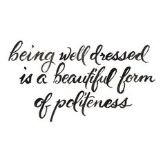 Being well dressed is a beautiful form of politeness.