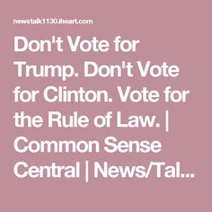 Don't Vote for Trump. Don't Vote for Clinton. Vote for the Rule of Law. | Common Sense Central | News/Talk 1130 WISN