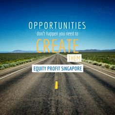 Opportunities don't happen you need to create them -www.equityprofit.com