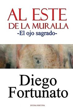 ¡GRATIS!... ¡GRATIS!... Versión digital en español de la novela AL ESTE DE LA MURALLA-El ojo sagrado… Aventura, acción, suspenso y romance… Sólo del 28 de junio al 2 de julio en http://www.amazon.com/Diego-Fortunato/e/B001JOA9JS