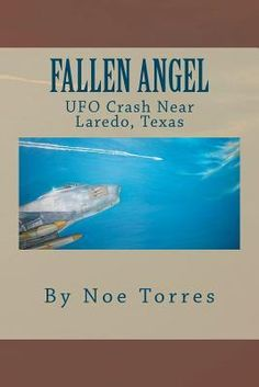 Fallen Angel: Ufo Crash Near Laredo, Texas by Noe Torres Fallen Angel Book, Laredo Texas, Ufo, Trail, November, Tropical, Author, Books, November Born