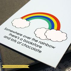"""""""Somewhere over the rainbow there's a bookstore and lots of chocolate."""""""