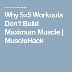 Why 5×5 Workouts Don't Build Maximum Muscle | MuscleHack