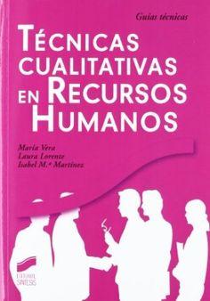 Técnicas cualitativas en recursos humanos / María Vera, Laura Lorente, Isabel Mª Martínez