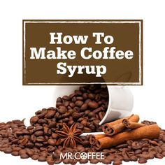 Nothing tastes better than when it is homemade. Find out how to make flavored syrups for your coffee from scratch. #MrCoffee #Coffee #CoffeeLove #recipes