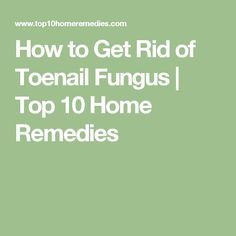 How to Get Rid of Toenail Fungus | Top 10 Home Remedies