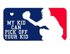 My Kid Can Pick Off Your Kid