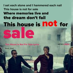 Lyrics to 'This House Is Not For Sale' by Bon Jovi. These four walls have got a story to tell (Oh-oh, oh-oh.) The door is off the hinges, there's no wishing them well (Oh-oh, oh-oh. Song Memes, Song Lyric Quotes, Lyric Art, Music Memes, S Quote, Music Lyrics, Music Quotes, Bon Jovi Song, Jon Bon Jovi