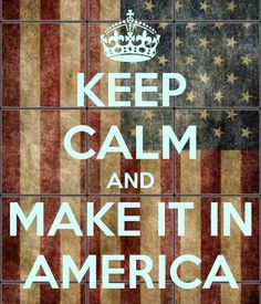 KEEP CALM AND MAKE IT IN AMERICA Keep Calm Posters, Keep Calm Quotes, Raised Right, Happy 4 Of July, Life Lessons, How To Memorize Things, America, In This Moment, Thoughts