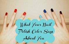 What your nail polish says about you.