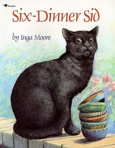 Six-Dinner Sid by Inga Moore.  I use this funny story as a math problem-solving prompt...how many dinners did Sid eat in a week?