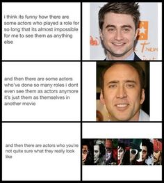 Some Actors. Daniel Radcliffe is Harry Potter Nicolas Cage is Nicolas Cage Johnny Depp. i think its funny how there are some actors Funny Quotes, Funny Memes, Hilarious, Silly Jokes, Humor Quotes, Ft Tumblr, Plus Tv, Z Cam, Youre My Person