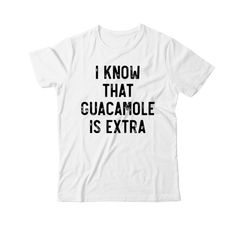 I Know that Guacamole is Extra - T-Shirt