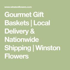Gourmet Gift Baskets   Local Delivery & Nationwide Shipping   Winston Flowers