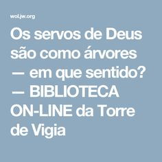 Os servos de Deus são como árvores — em que sentido? — BIBLIOTECA ON-LINE da Torre de Vigia