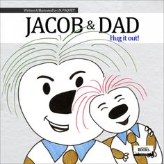 Jacob & Dad - Hug it out!  Available at: www.jnpaquet-books.com/catalogue/