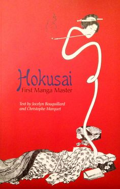 Hokusai first manga master.   Text by Jocelyn Bouquillard and Christophe Marquet.