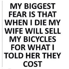 My biggest fear is different:  when I die, my family will sell my bicycles for the costs that I never told.