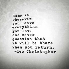 This one that reinforces the idea that home is where the heart is. #leochristopher #quotes