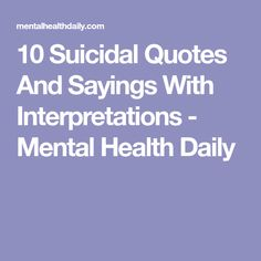 10 Suicidal Quotes And Sayings With Interpretations - Mental Health Daily