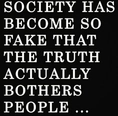 Society has become so fake that the truth actually bothers people #thisworld #getittogether #openyoureyes