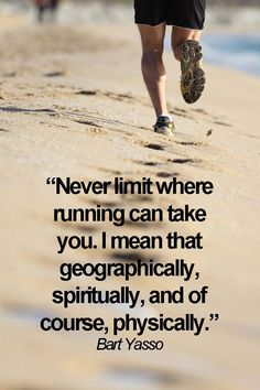 "'Never limit where running can take you. I mean that geographically, spiritually, and of course, physically."" - Bart Yasso"