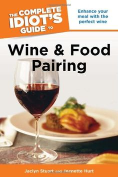The Complete Idiots Guide to Wine and Food Pairing -- Want to know more, click on the image.
