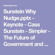 Sunstein Why Nudge.pptx - Keynote - Cass Sunstein - Simpler - The Future of Government and Outcomes.pdf