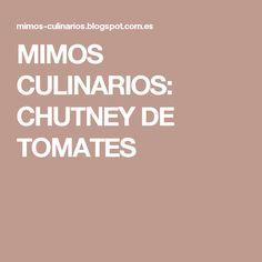MIMOS  CULINARIOS: CHUTNEY  DE TOMATES