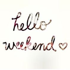 hello weekend <3 so lovely to see you again :)