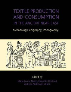 Textile Production and Consumption in the Ancient Near East: Archaeology, Epigraphy, Iconography by Oxbow Books (Hardback, for sale online Ancient Near East, Ancient Art, Book Journal, Textile Art, Archaeology, Nonfiction, Art Decor, Textiles, Books
