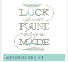 Luck is not found but it is made!