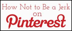 How Not To Be a Jerk on Pinterest - Gamerwife