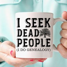 I Seek Dead People | The perfect mug for Genealogy.