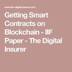 Getting Smart Contracts on Blockchain - IIF Paper - The Digital Insurer Blockchain Technology, Data Science, Cryptocurrency, Digital, Paper, Geek, Challenges, Geeks