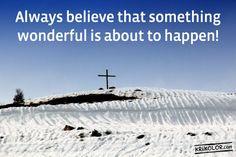 Always believe ...