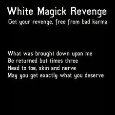"Typical of the bullshit that passes for witchcraft on Pintrest, there is no ""revenge"" in White Magic and karma is a Buddhist concept = pure bullshit. Tarot, Religion Wicca, Karma Spell, Revenge Spells, Maleficarum, Witch Board, Under Your Spell, Magick Spells, Curse Spells"