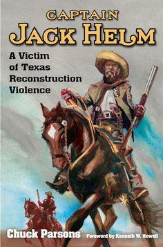 Captain Jack Helm: A Victim of Texas Reconstruction Violence Alan Scott, University Of North Texas, Man Hunter, George Martin, John Wesley, Western Movies, Captain Jack, Texas Rangers, Military History