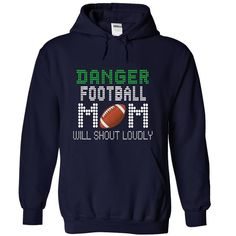 Danger! football mom will shout loudly T-Shirts, Hoodies, Sweaters