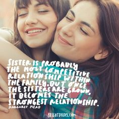 """""""Sister is probably the most competitive relationship within the family, but once the sisters are grown, it becomes the strongest relationship. Funny Quotes For Teens, Funny Quotes About Life, Life Quotes, Las Vegas, Margaret Mead, Dry Socket, Quotes Thoughts, Little Sis, Of Montreal"""
