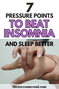 7 Pressure Points for Insomnia and Better Sleep