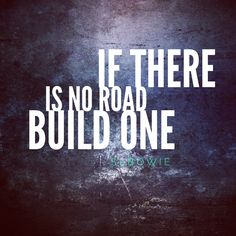Build a road to where you want to go.